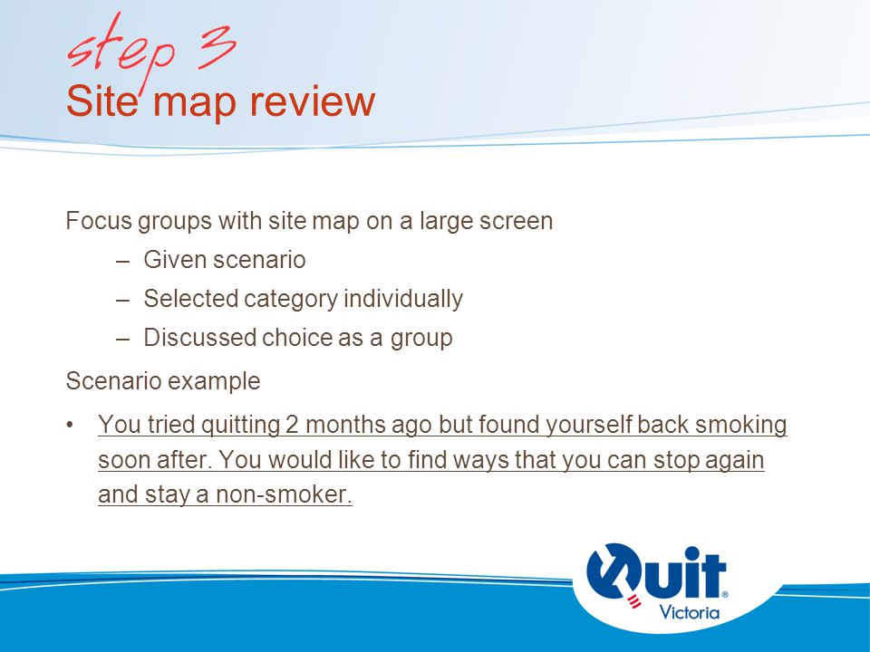 Individuals seated at computer –Given task –Encouraged to think out loud –Faces and cursor movements recorded Task example You would like to find out the major and immediate advantages of stopping smoking.You would like to find out the major and immediate advantages of stopping smoking.