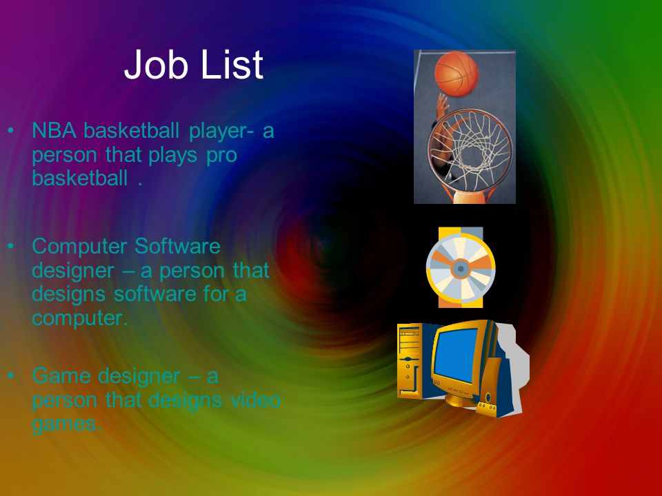 Job List NBA basketball player- a person that plays pro basketball.