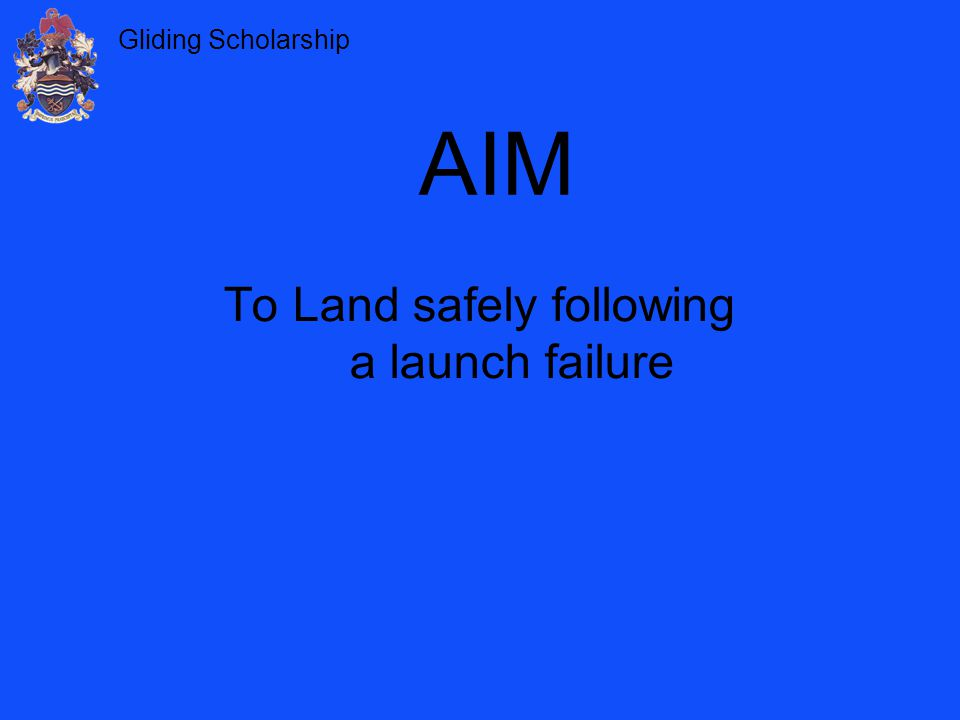 Gliding Scholarship To Land safely following a launch failure AIM