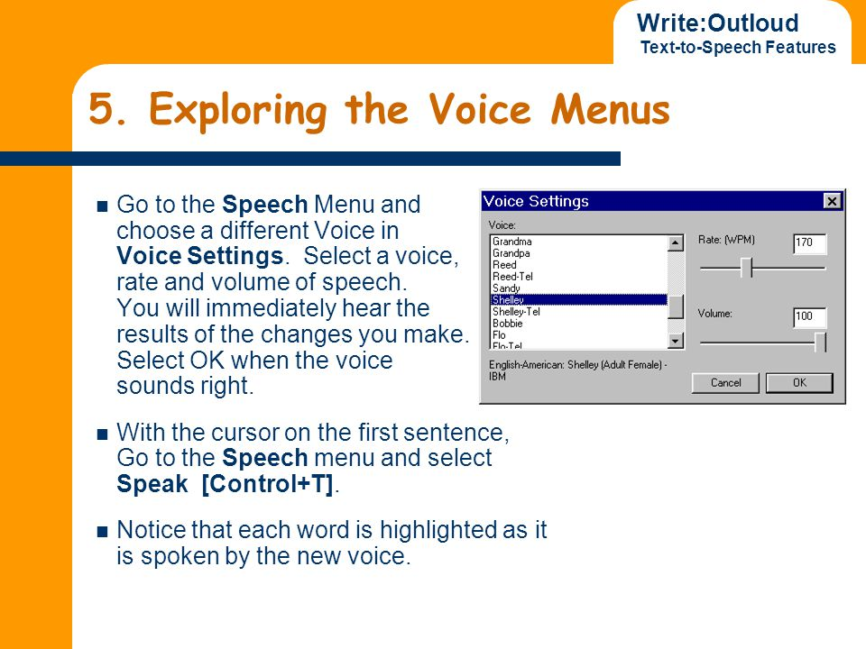 Write:Outloud Text-to-Speech Features 5. Exploring the Voice Menus Go to the Speech Menu and choose a different Voice in Voice Settings. Select a voic
