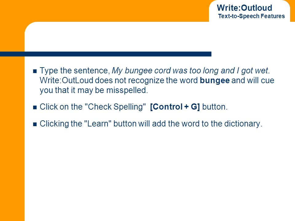 Write:Outloud Text-to-Speech Features Type the sentence, My bungee cord was too long and I got wet. Write:OutLoud does not recognize the word bungee a