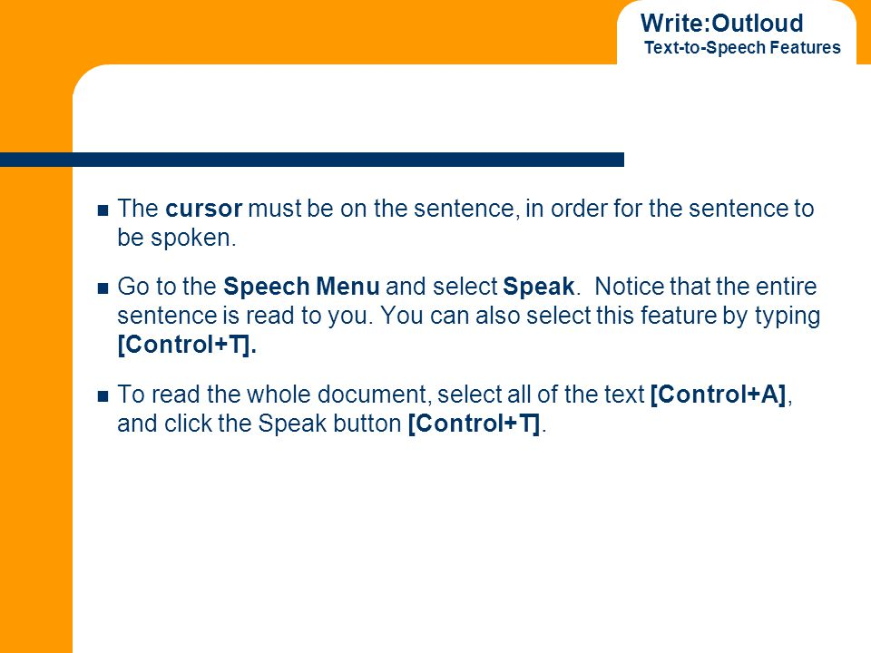 Write:Outloud Text-to-Speech Features The cursor must be on the sentence, in order for the sentence to be spoken. Go to the Speech Menu and select Spe