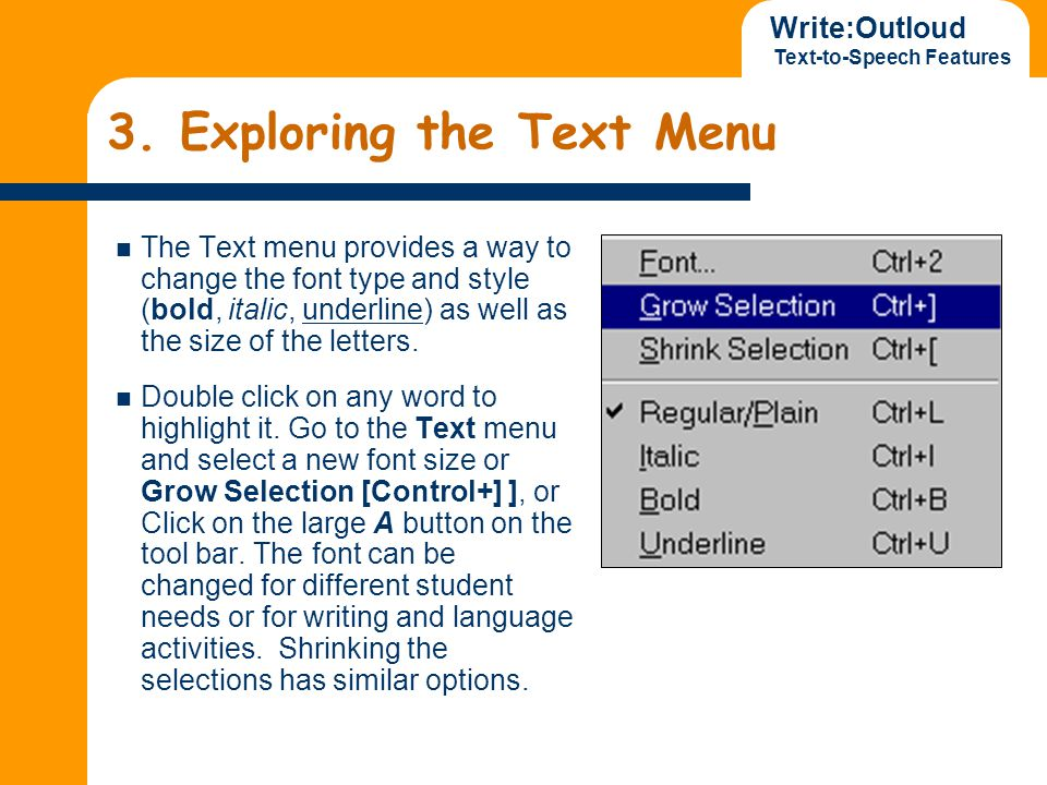 Write:Outloud Text-to-Speech Features 3. Exploring the Text Menu The Text menu provides a way to change the font type and style (bold, italic, underli