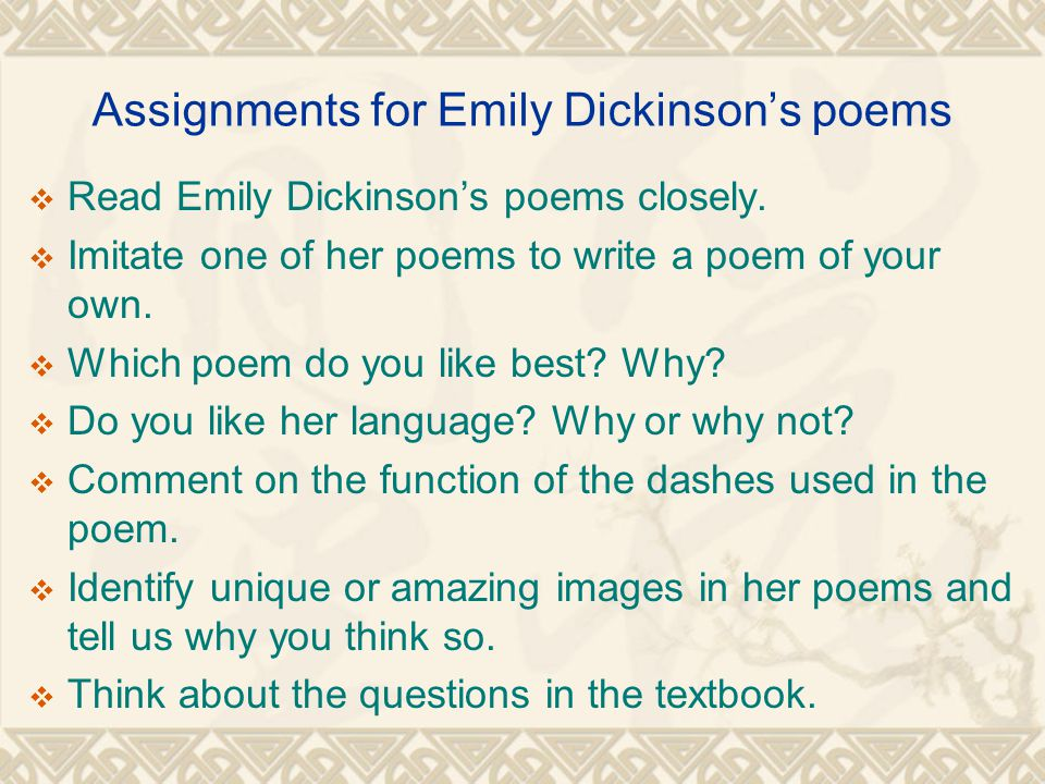 Assignments for Emily Dickinson's poems  Read Emily Dickinson's poems closely.