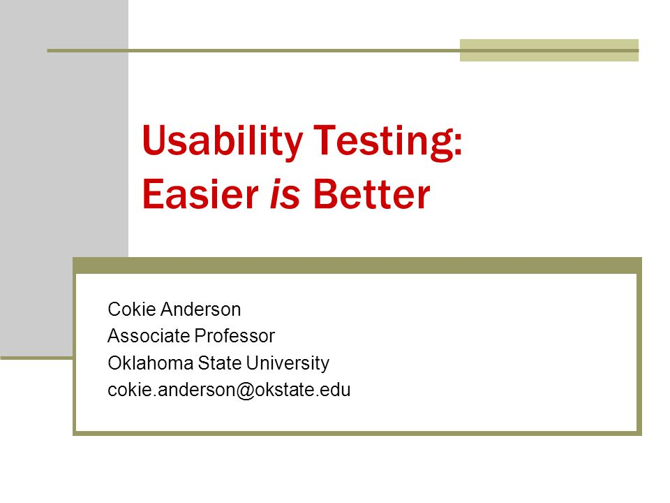 Usability Testing: Easier is Better Cokie Anderson Associate Professor Oklahoma State University cokie.anderson@okstate.edu