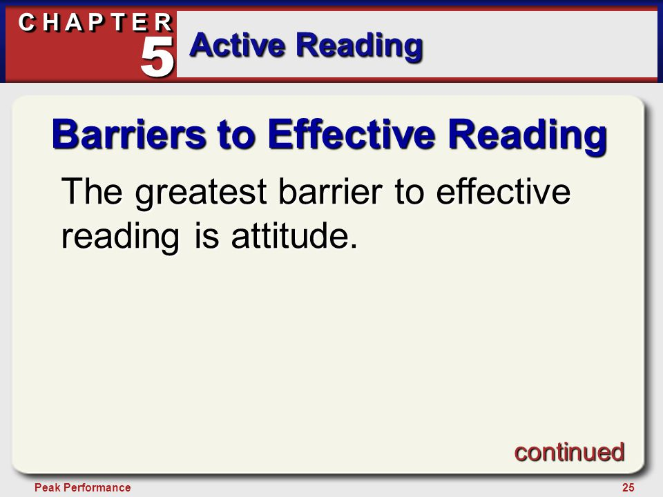 25Peak Performance C H A P T E R Active Reading 5 Barriers to Effective Reading The greatest barrier to effective reading is attitude.