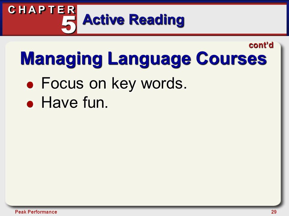 29Peak Performance C H A P T E R Active Reading 5 Managing Language Courses Focus on key words. Have fun. cont'd