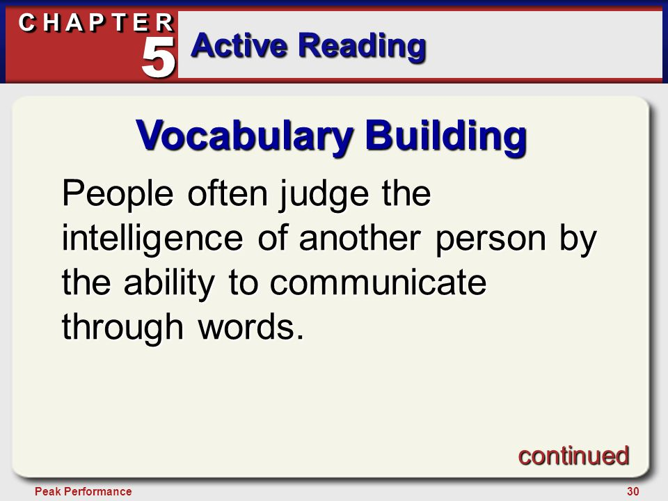 30Peak Performance C H A P T E R Active Reading 5 Vocabulary Building People often judge the intelligence of another person by the ability to communic