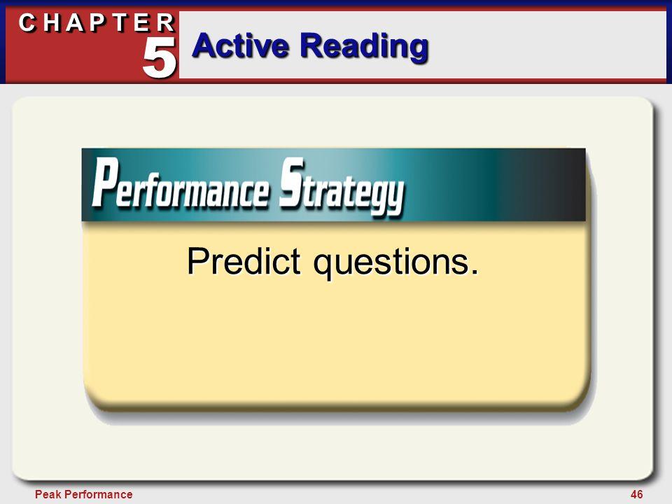 46Peak Performance C H A P T E R Active Reading 5 Predict questions.