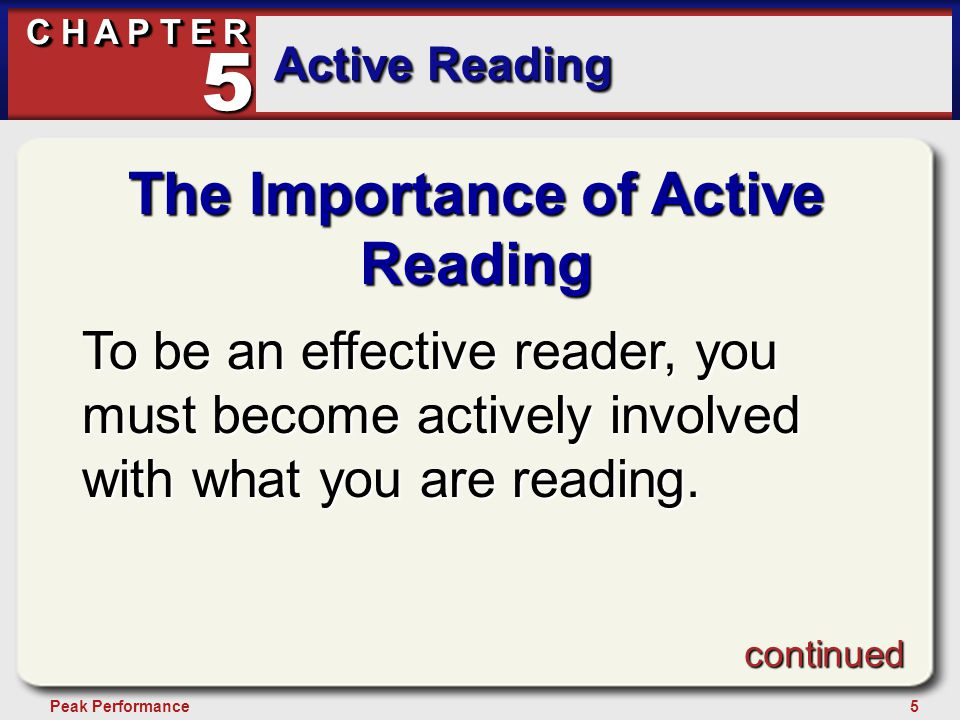 5Peak Performance C H A P T E R Active Reading 5 The Importance of Active Reading To be an effective reader, you must become actively involved with wh