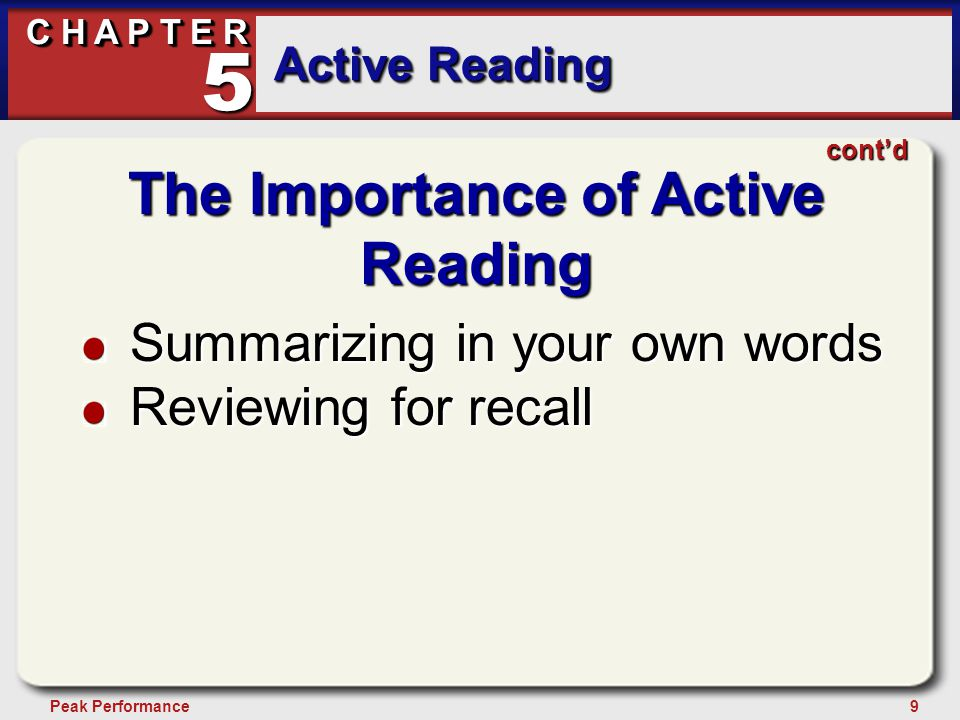 9Peak Performance C H A P T E R Active Reading 5 The Importance of Active Reading Summarizing in your own words Reviewing for recall cont'd
