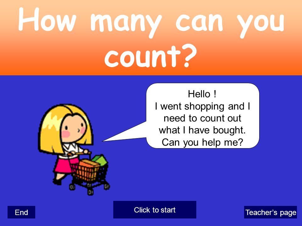 Hello ! I went shopping and I need to count out what I have bought. Can you help me? EndTeacher's page How many can you count? Click to start