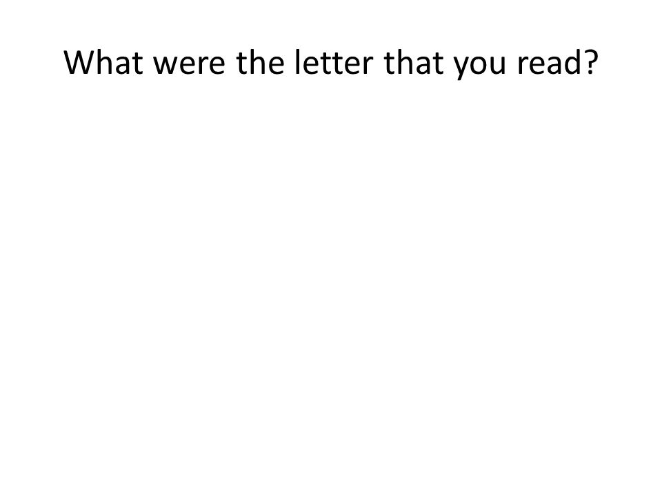 What were the letter that you read?