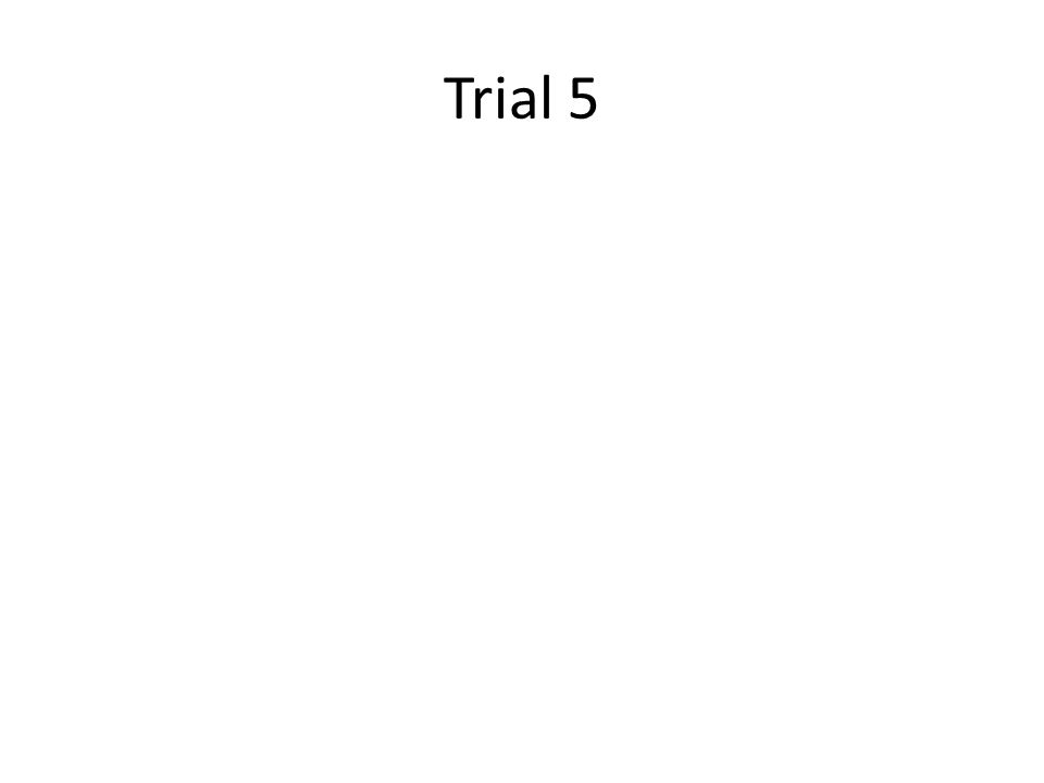 Trial 5
