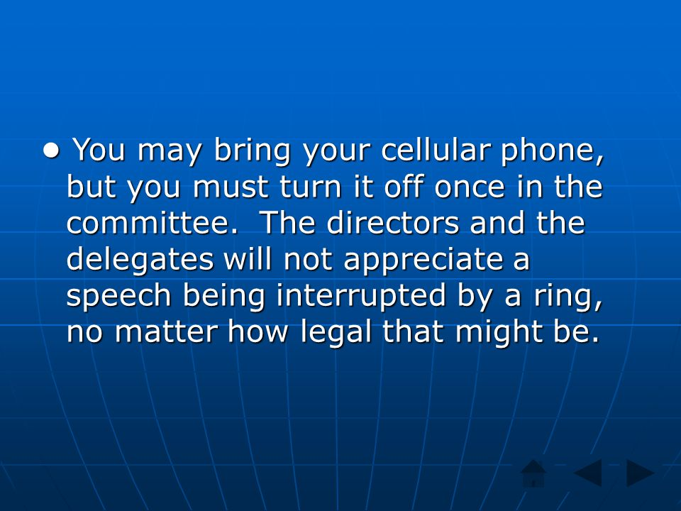 You may bring your cellular phone, but you must turn it off once in the committee.