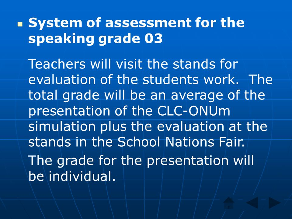 System of assessment for the speaking grade 03 Teachers will visit the stands for evaluation of the students work. The total grade will be an average