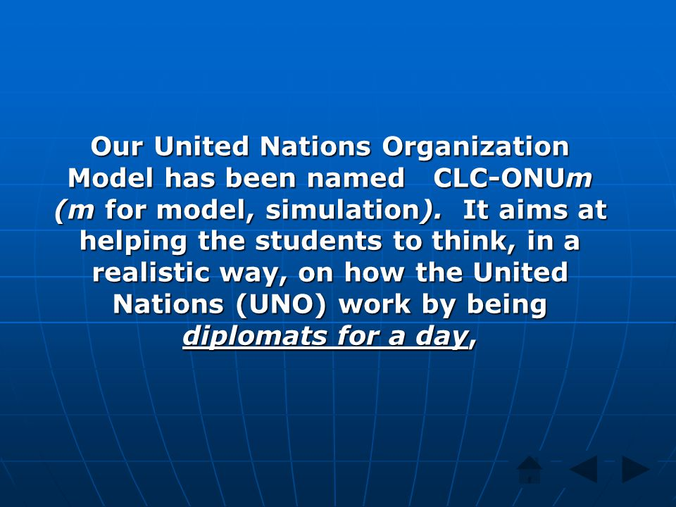 Our United Nations Organization Model has been named CLC-ONUm (m for model, simulation). It aims at helping the students to think, in a realistic way,