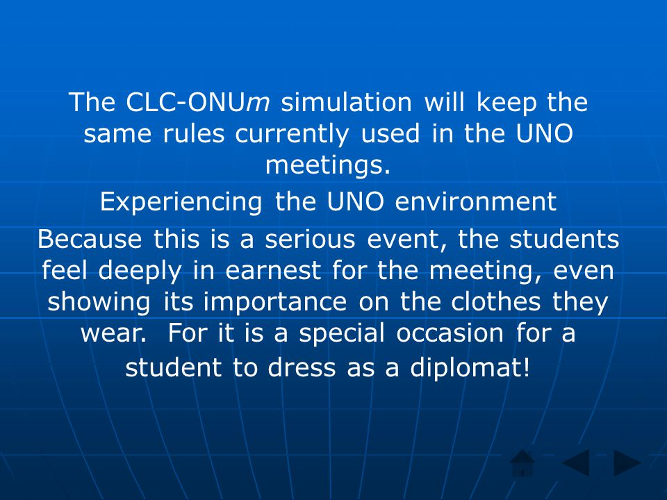 The CLC-ONUm simulation will keep the same rules currently used in the UNO meetings. Experiencing the UNO environment Because this is a serious event,