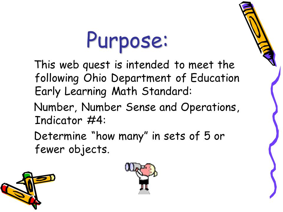 Directions for Parents and Teachers: 1.) Before exploring this web quest with your child or student, allow the child to practice counting concrete objects (i.e., toy cars, spoons, cups, etc.) (This activity will introduce and prepare your child or student for the web quest.)