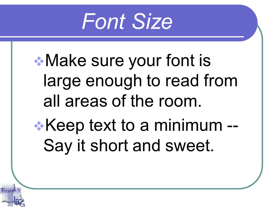 Fonts  Use common fonts – especially if you will show the presentation on a different computer  It might look like this on a different computer…   