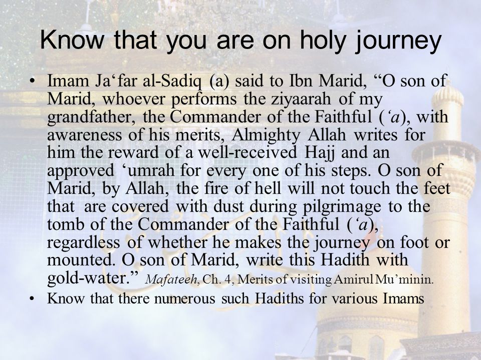 "Know that you are on holy journey Imam Ja'far al-Sadiq (a) said to Ibn Marid, ""O son of Marid, whoever performs the ziyaarah of my grandfather, the Co"