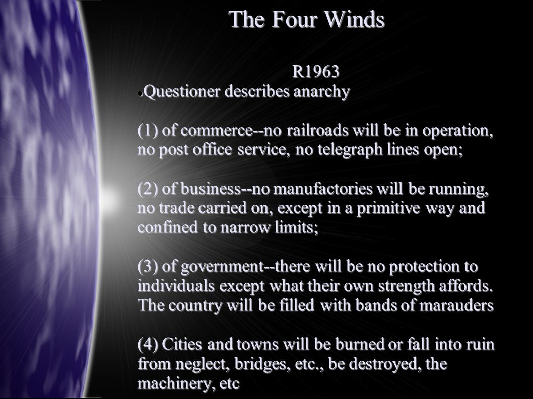 The Four Winds R1963 Questioner describes anarchy Questioner describes anarchy (1) of commerce--no railroads will be in operation, no post office serv