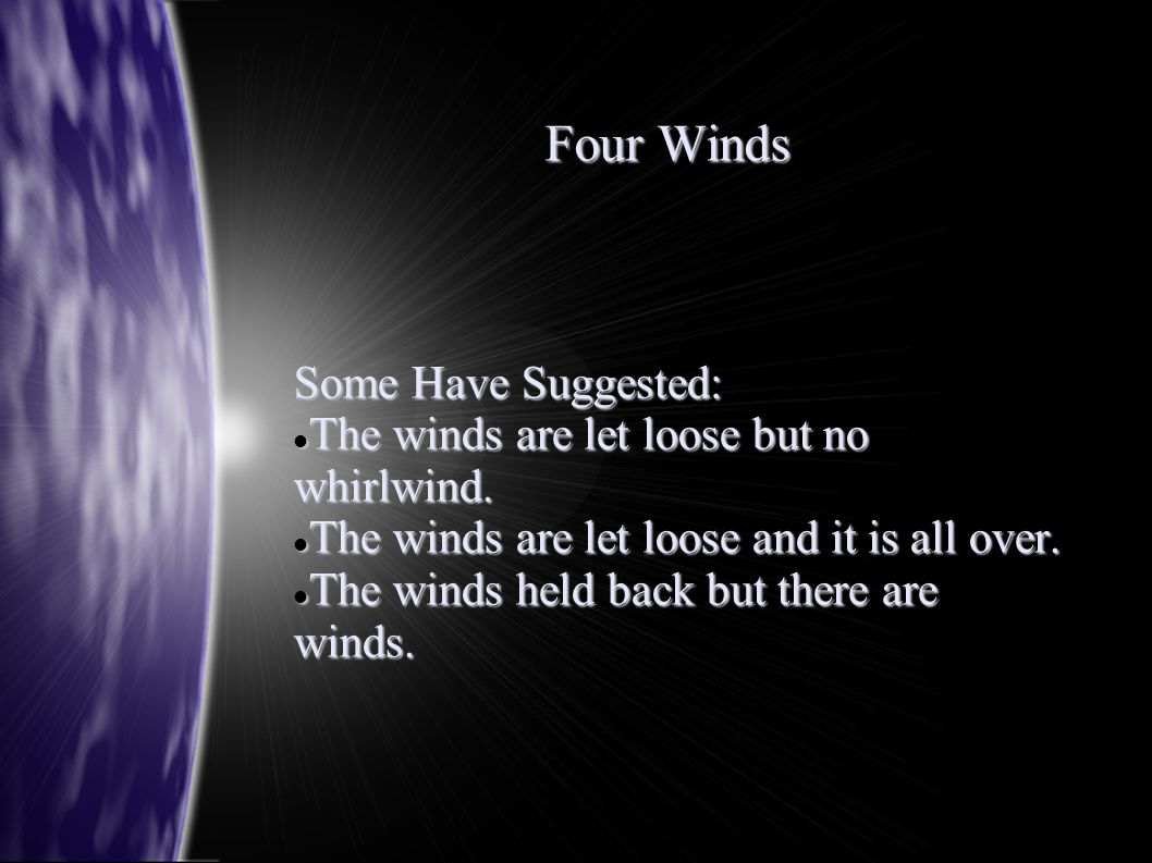 Four Winds Some Have Suggested: The winds are let loose but no whirlwind. The winds are let loose but no whirlwind. The winds are let loose and it is