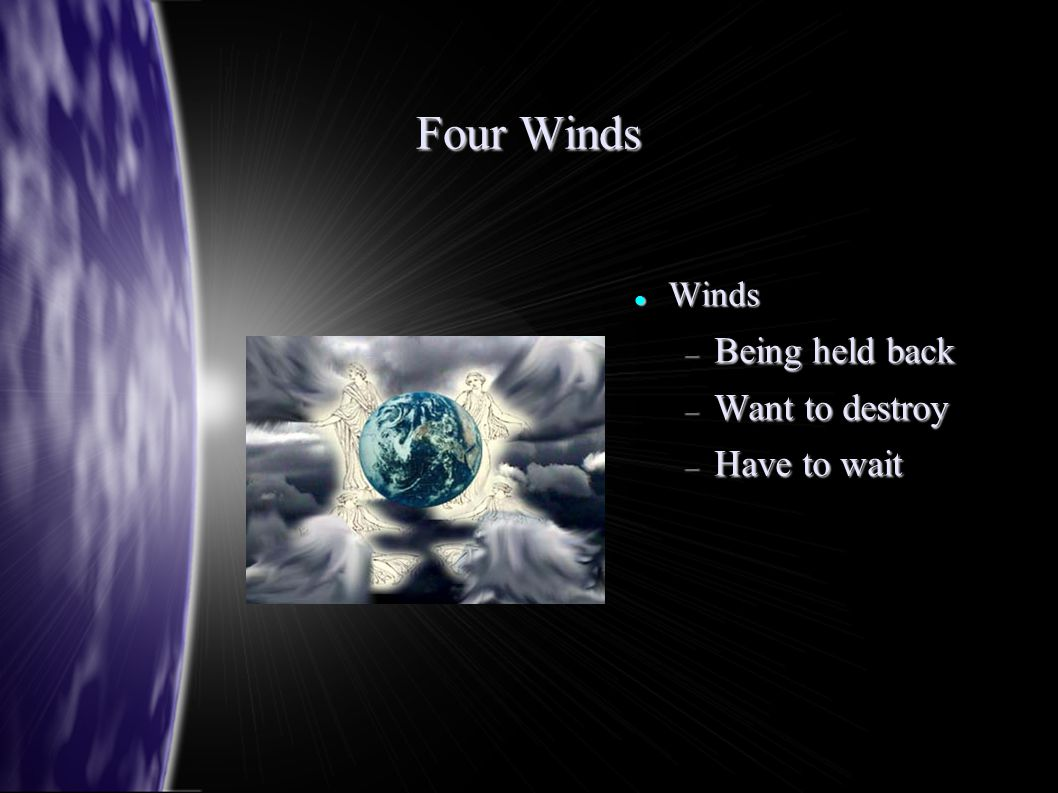 Four Winds Winds Winds  Being held back  Want to destroy  Have to wait