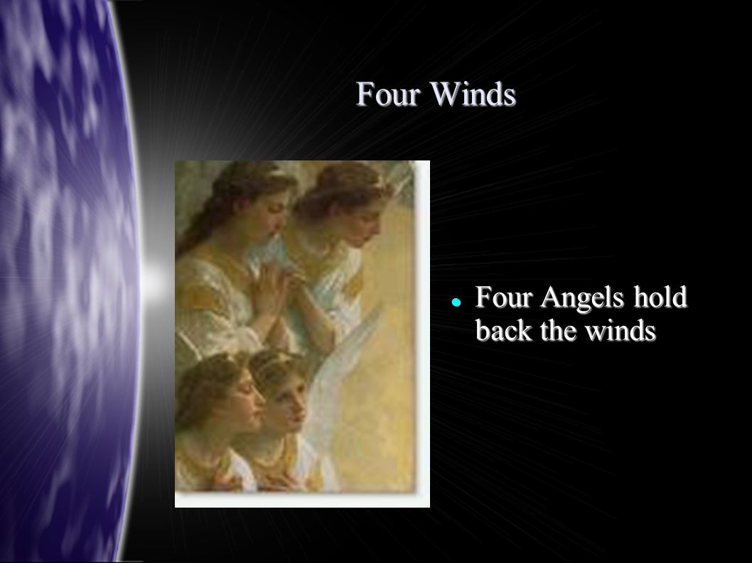 Four Winds Four Angels hold back the winds Four Angels hold back the winds