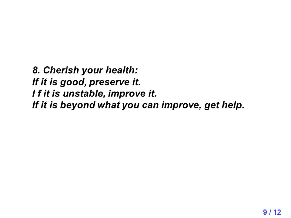 9 / 12 8. Cherish your health: If it is good, preserve it.