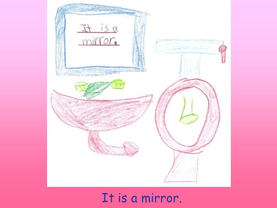 It is a mirror.