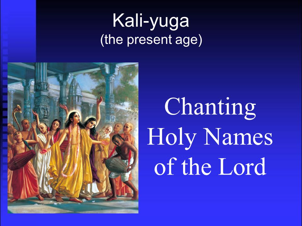 Kali-yuga (the present age) Chanting Holy Names of the Lord