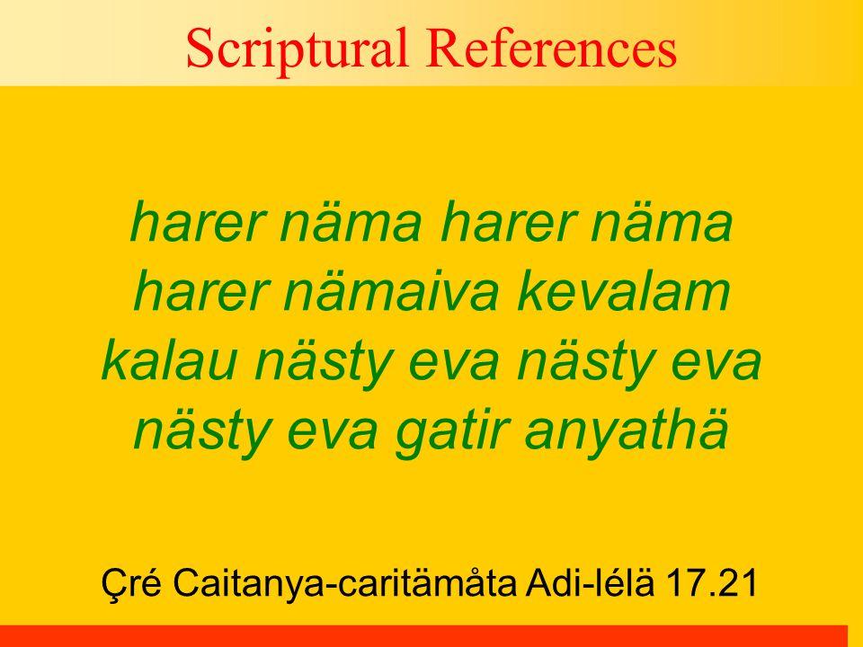 Çré Caitanya-caritämåta Adi-lélä 17.21 Scriptural References harer näma harer näma harer nämaiva kevalam kalau nästy eva nästy eva nästy eva gatir anyathä