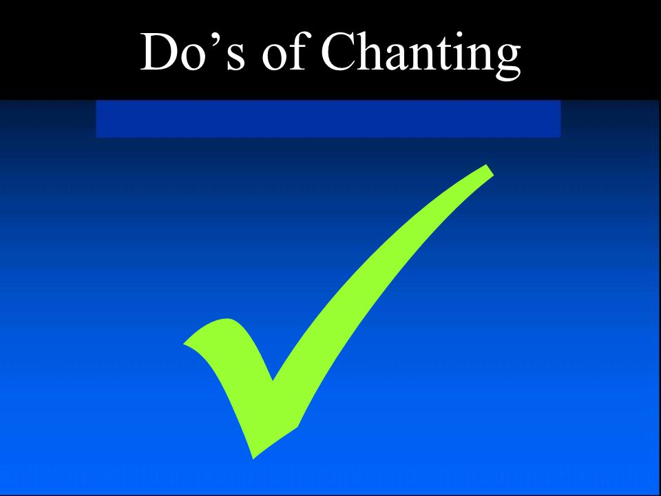 Do's of Chanting