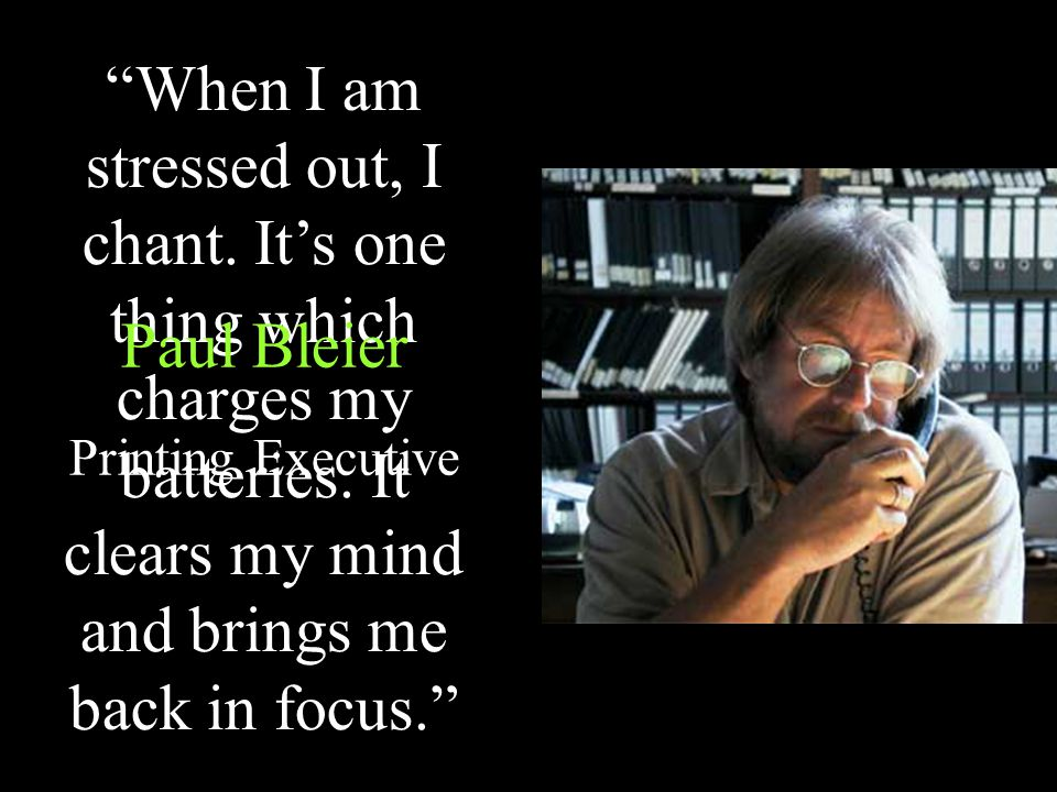 When I am stressed out, I chant. It's one thing which charges my batteries.