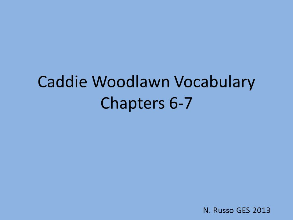 Caddie Woodlawn Vocabulary Chapters 6-7 N. Russo GES 2013