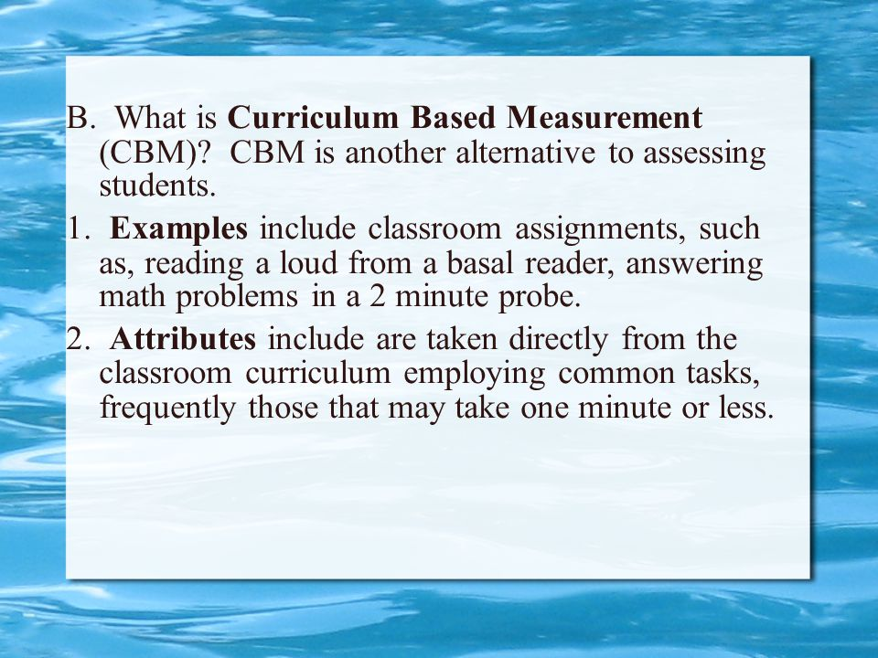 3.Strengths include that CBM is a direct sample of the student's knowledge.
