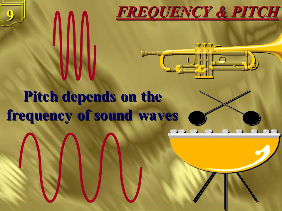 8 8 Sounds may be low pitched or high pitched Sounds may be low pitched or high pitched