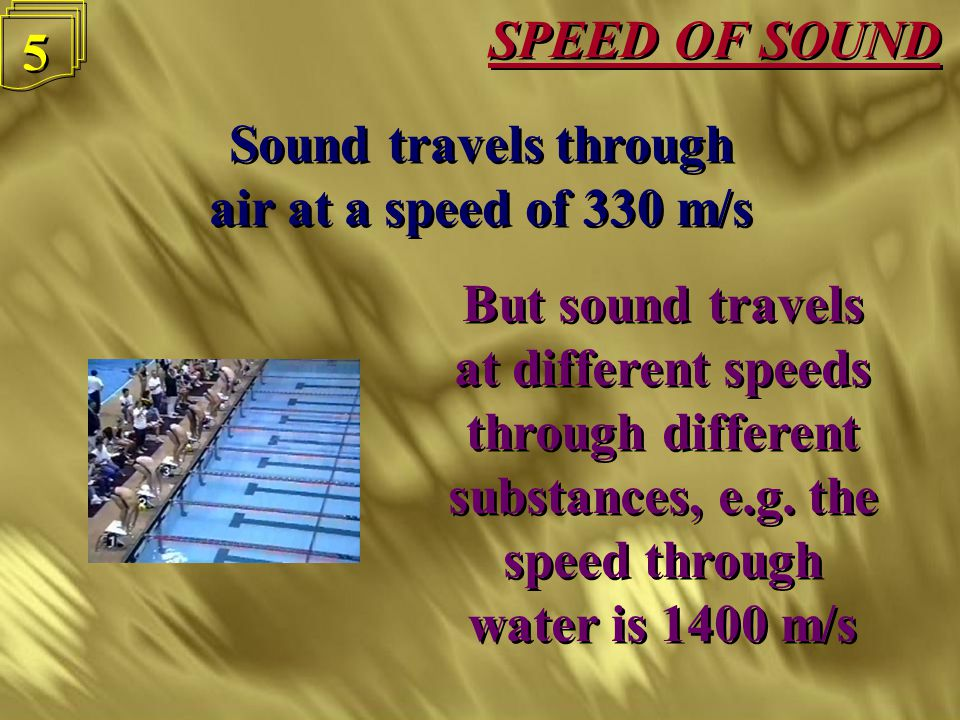 SPEED OF SOUND 4 4 Sound travels through air at a speed of 330 m/s Sound travels through air at a speed of 330 m/s