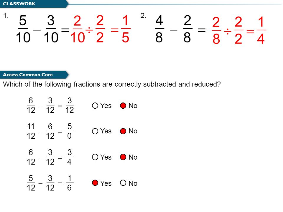 CLASSWORK Access Common Core Which of the following fractions are correctly subtracted and reduced.