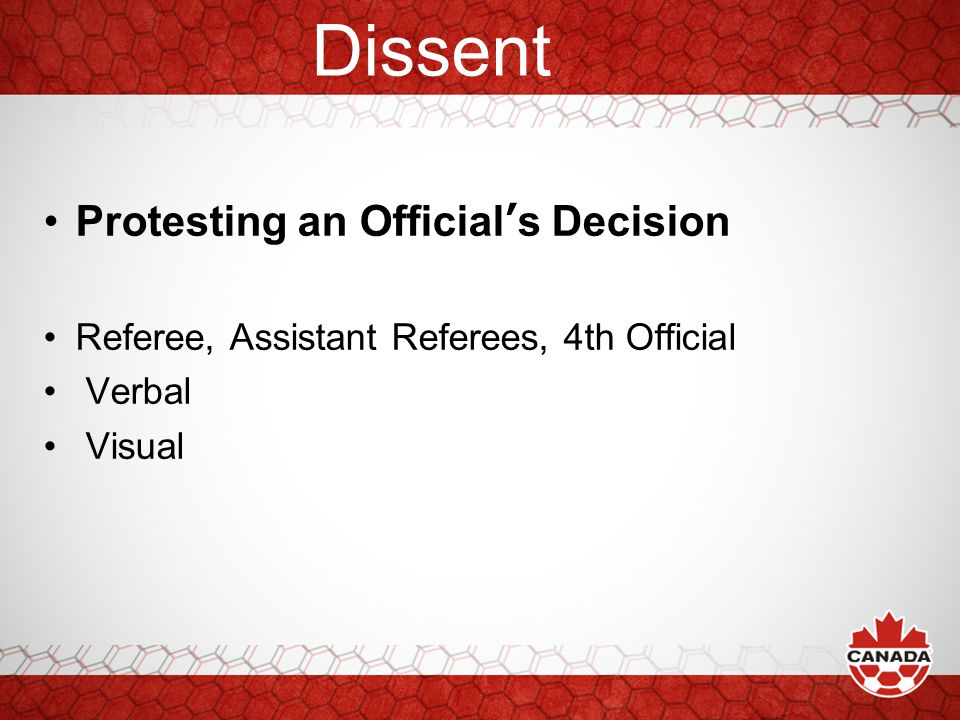 Dissent Protesting an Official's Decision Referee, Assistant Referees, 4th Official Verbal Visual