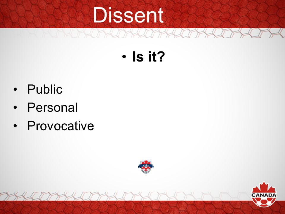 Dissent Forms of Dissent Actions (verbal and visual) that bring the game into disrepute Actions which convey aggressiveness to an official Mass confrontation around official Words, tone, body language, facial expressions which demonstrate negative, condescending attitude toward an official