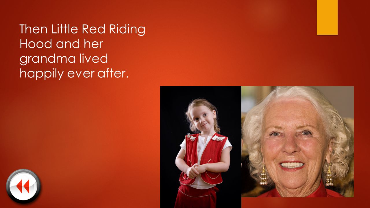 Then Little Red Riding Hood and her grandma lived happily ever after.