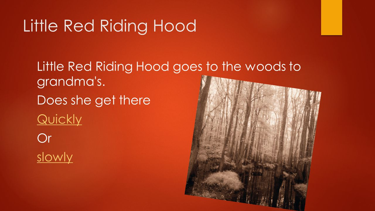 Little Red Riding Hood Little Red Riding Hood goes to the woods to grandma s.