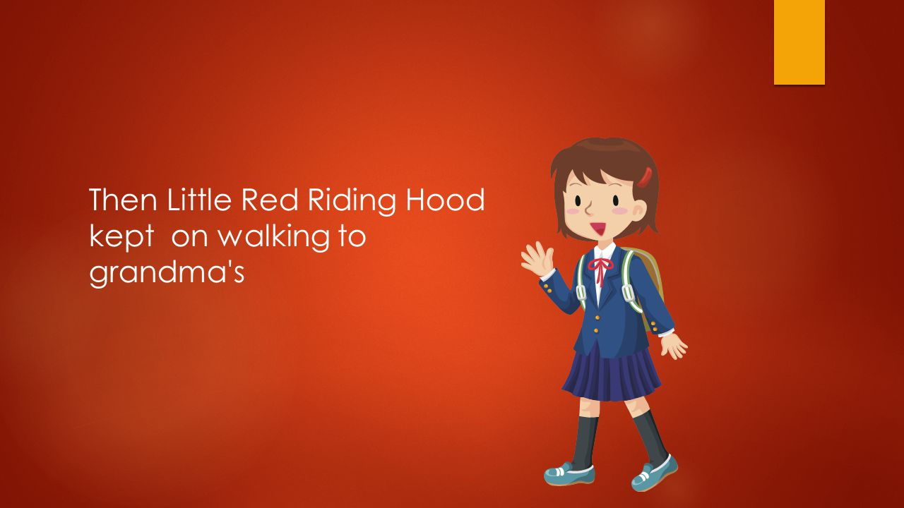 Then Little Red Riding Hood kept on walking to grandma s