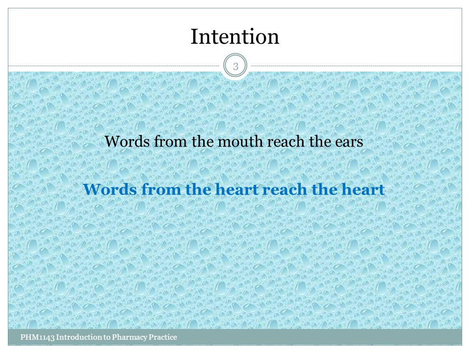 Intention PHM1143 Introduction to Pharmacy Practice 3 Words from the mouth reach the ears Words from the heart reach the heart