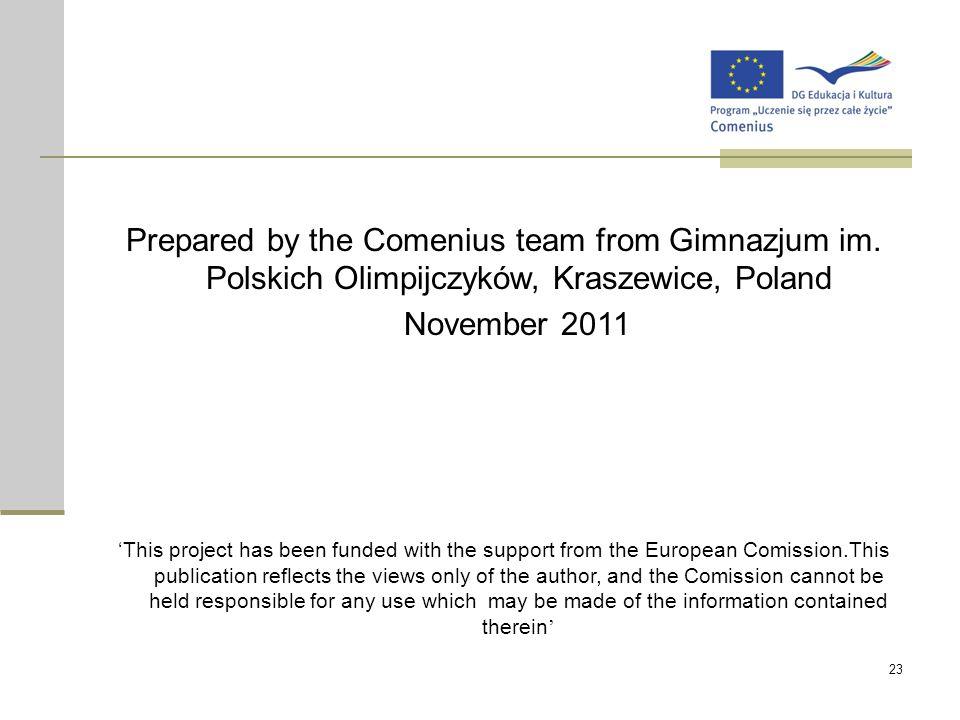 23 Prepared by the Comenius team from Gimnazjum im. Polskich Olimpijczyków, Kraszewice, Poland November 2011 'This project has been funded with the su