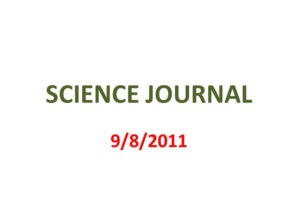 SCIENCE JOURNAL 9/8/2011