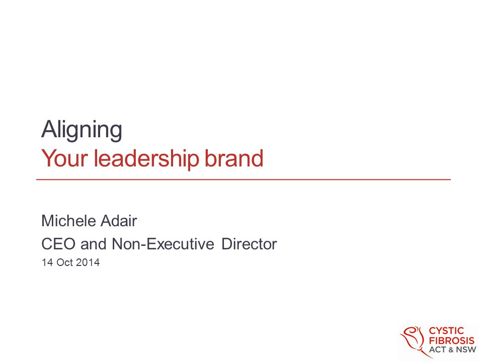 Aligning Your leadership brand Michele Adair CEO and Non-Executive Director 14 Oct 2014