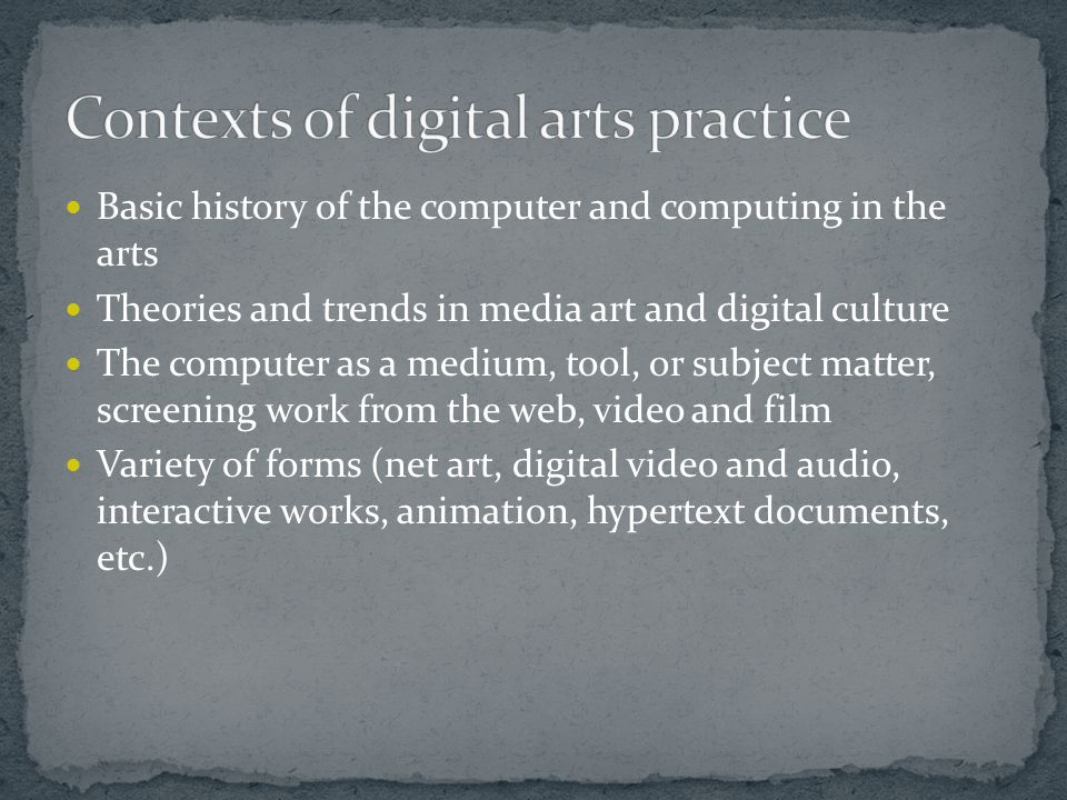 Basic history of the computer and computing in the arts Theories and trends in media art and digital culture The computer as a medium, tool, or subjec